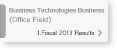 Business Technologies Business (Office Field)1.Fiscal 2013 Results