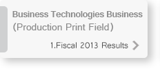Business Technologies Business (Production Print Field)1.Fiscal 2013 Results