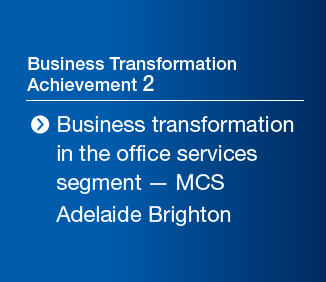 Business Transformation Achievement 2 Business transformation in the office services segment — MCS Adelaide Brighton