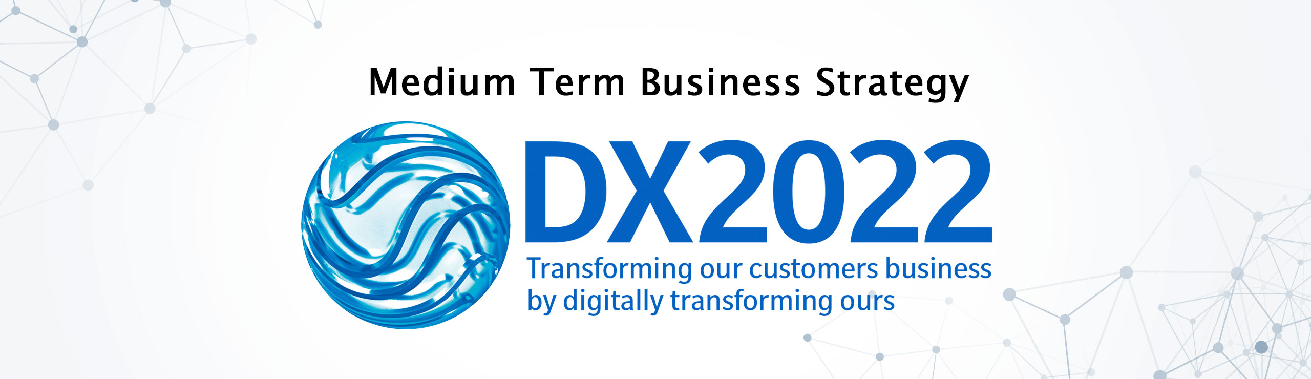 Transforming our customers business by digitally transforming ours