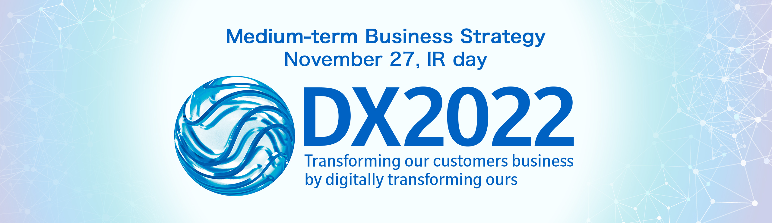 IR day Medium-Term Business Strategy「DX2022」