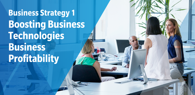 Business Strategy 1: Boosting Business Technologies Business Profitability