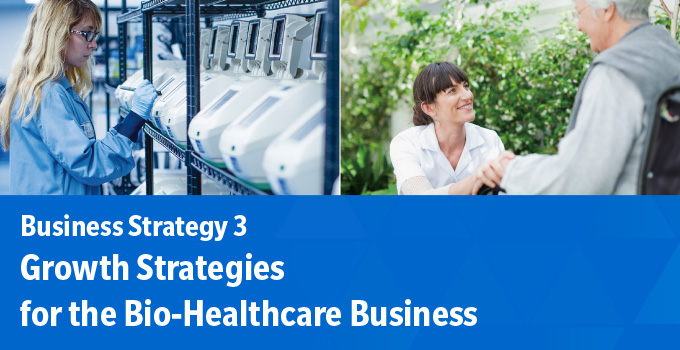 Business Strategy 3: Growth Strategies for the Bio-Healthcare Business