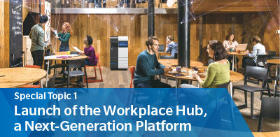 Special Topic 1 Launch of the Workplace Hub, a Next-Generation Platform