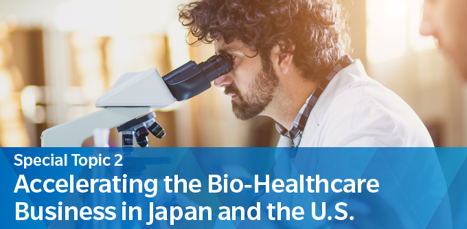Special Topic 2 Accelerating the Bio-Healthcare Business in Japan and the U.S.