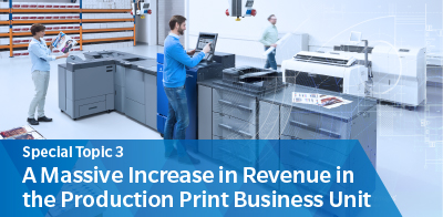 Special Topic 3 A Massive Increase in Revenue in the Production Print Business Unit