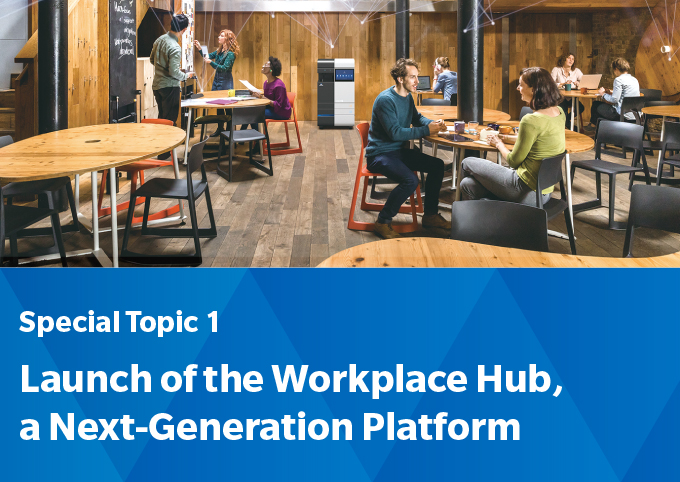 Special Topic 1: Launch of the Workplace Hub, a Next-Generation Platform