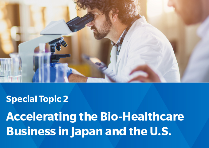 Special Topic 2: Accelerating the Bio-Healthcare Business in Japan and the U.S.